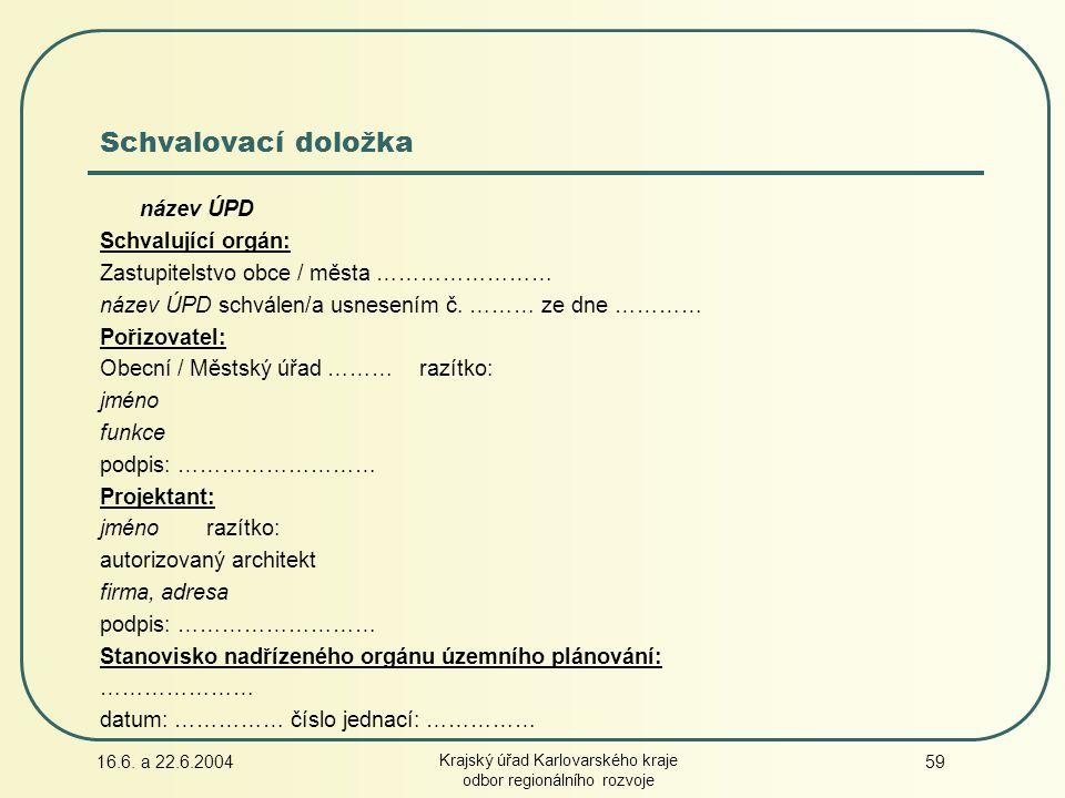 16.6. a 22.6.2004 Krajský úřad Karlovarského kraje odbor regionálního rozvoje 59 Schvalovací doložka název ÚPD Schvalující orgán: Zastupitelstvo obce