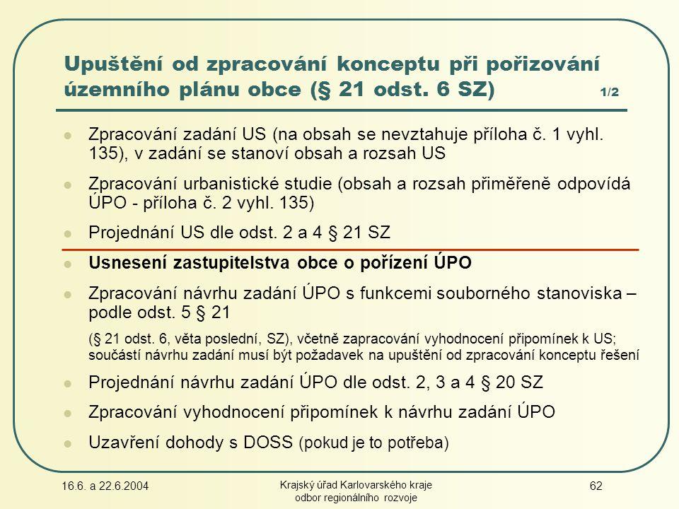 16.6. a 22.6.2004 Krajský úřad Karlovarského kraje odbor regionálního rozvoje 62 Zpracování zadání US (na obsah se nevztahuje příloha č. 1 vyhl. 135),