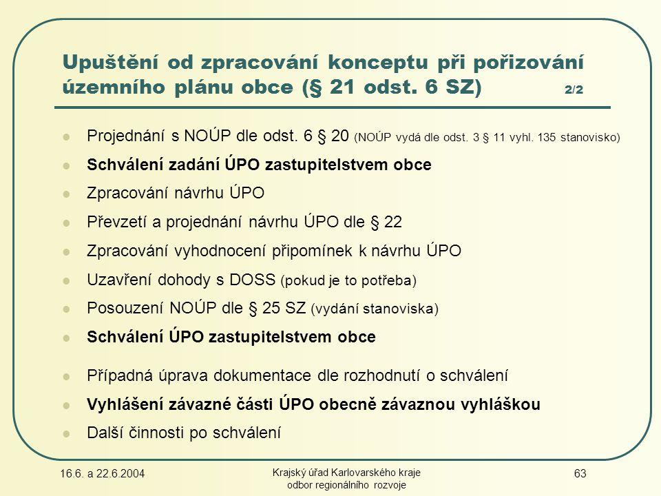 16.6. a 22.6.2004 Krajský úřad Karlovarského kraje odbor regionálního rozvoje 63 Projednání s NOÚP dle odst. 6 § 20 (NOÚP vydá dle odst. 3 § 11 vyhl.