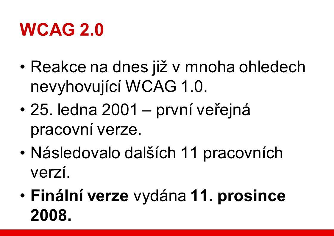 WCAG 2.0 Reakce na dnes již v mnoha ohledech nevyhovující WCAG 1.0.