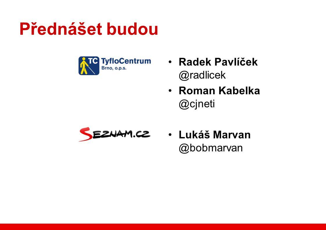 Přednášet budou Radek Pavlíček @radlicek Roman Kabelka @cjneti Lukáš Marvan @bobmarvan