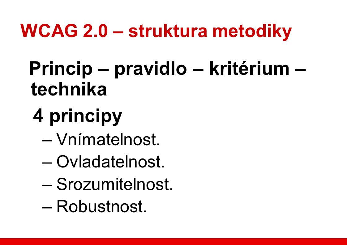 WCAG 2.0 – struktura metodiky Princip – pravidlo – kritérium – technika 4 principy – Vnímatelnost.