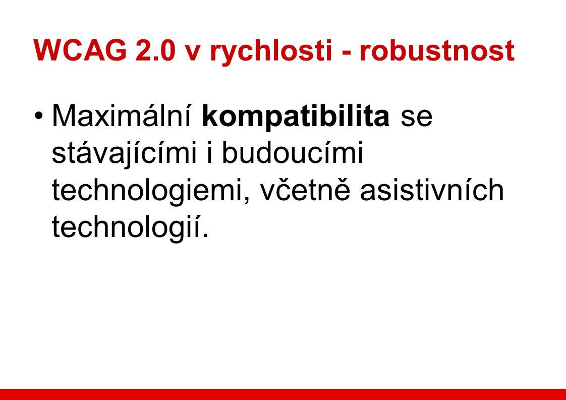 WCAG 2.0 v rychlosti - robustnost Maximální kompatibilita se stávajícími i budoucími technologiemi, včetně asistivních technologií.