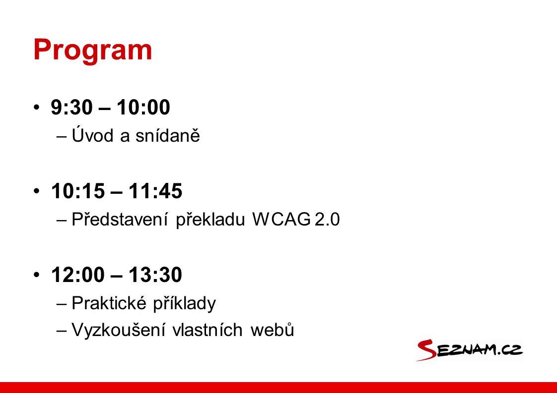 Program 9:30 – 10:00 –Úvod a snídaně 10:15 – 11:45 –Představení překladu WCAG 2.0 12:00 – 13:30 –Praktické příklady –Vyzkoušení vlastních webů