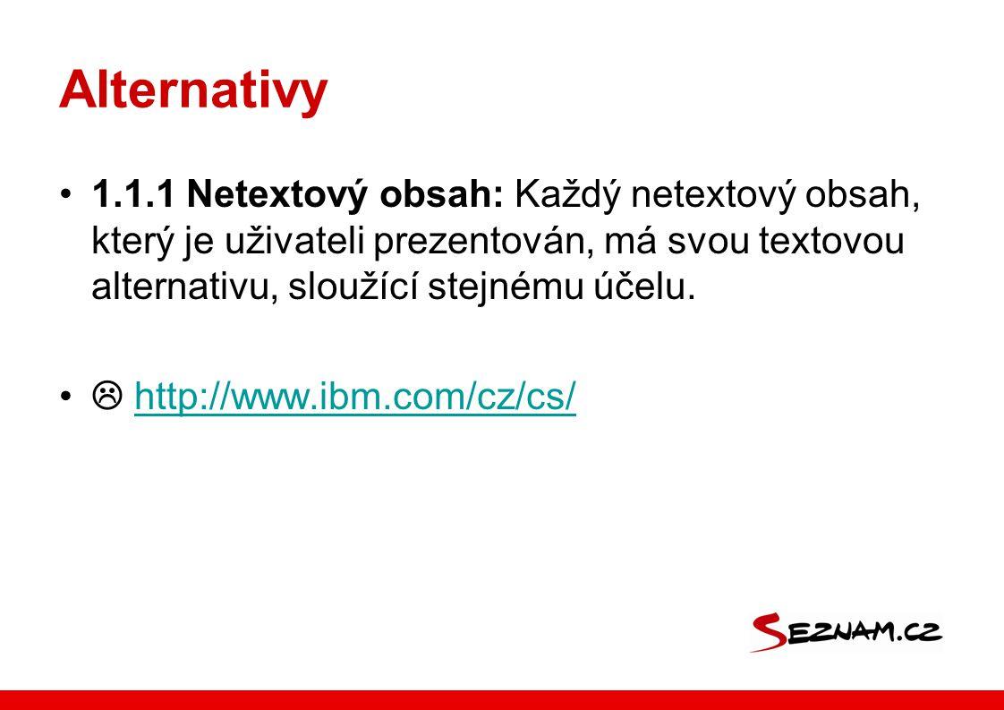 Alternativy 1.1.1 Netextový obsah: Každý netextový obsah, který je uživateli prezentován, má svou textovou alternativu, sloužící stejnému účelu.