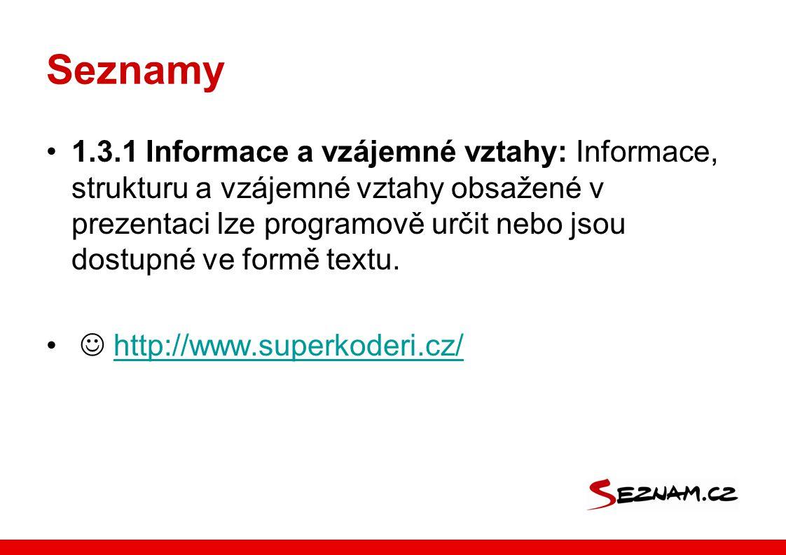 Seznamy 1.3.1 Informace a vzájemné vztahy: Informace, strukturu a vzájemné vztahy obsažené v prezentaci lze programově určit nebo jsou dostupné ve formě textu.