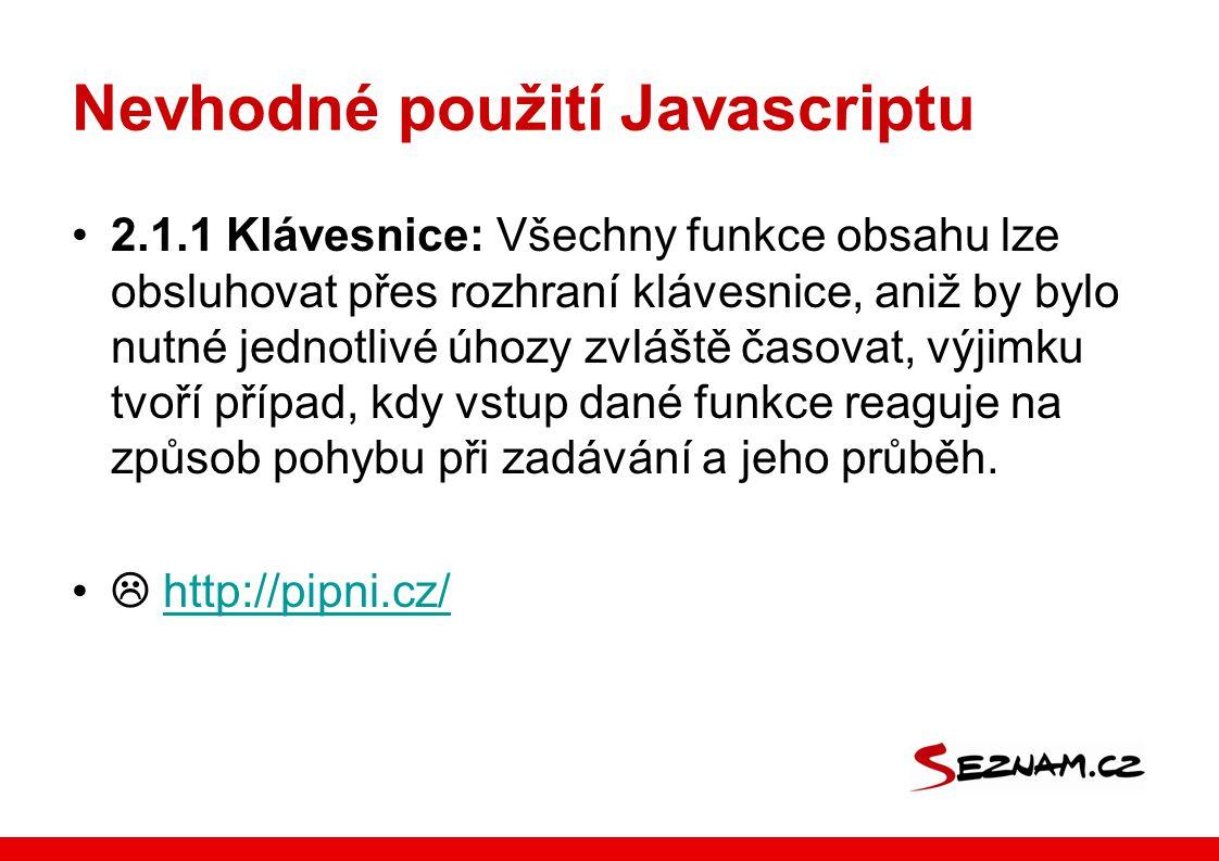 Nevhodné použití Javascriptu 2.1.1 Klávesnice: Všechny funkce obsahu lze obsluhovat přes rozhraní klávesnice, aniž by bylo nutné jednotlivé úhozy zvláště časovat, výjimku tvoří případ, kdy vstup dané funkce reaguje na způsob pohybu při zadávání a jeho průběh.