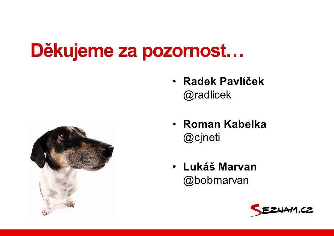 Děkujeme za pozornost… Radek Pavlíček @radlicek Roman Kabelka @cjneti Lukáš Marvan @bobmarvan