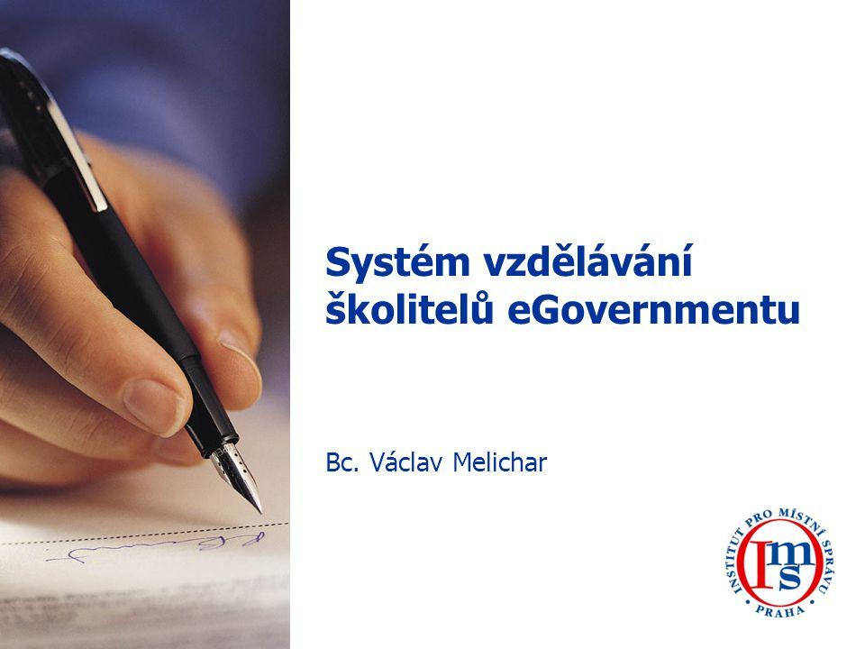 Systém vzdělávání školitelů eGovernmentu Bc. Václav Melichar