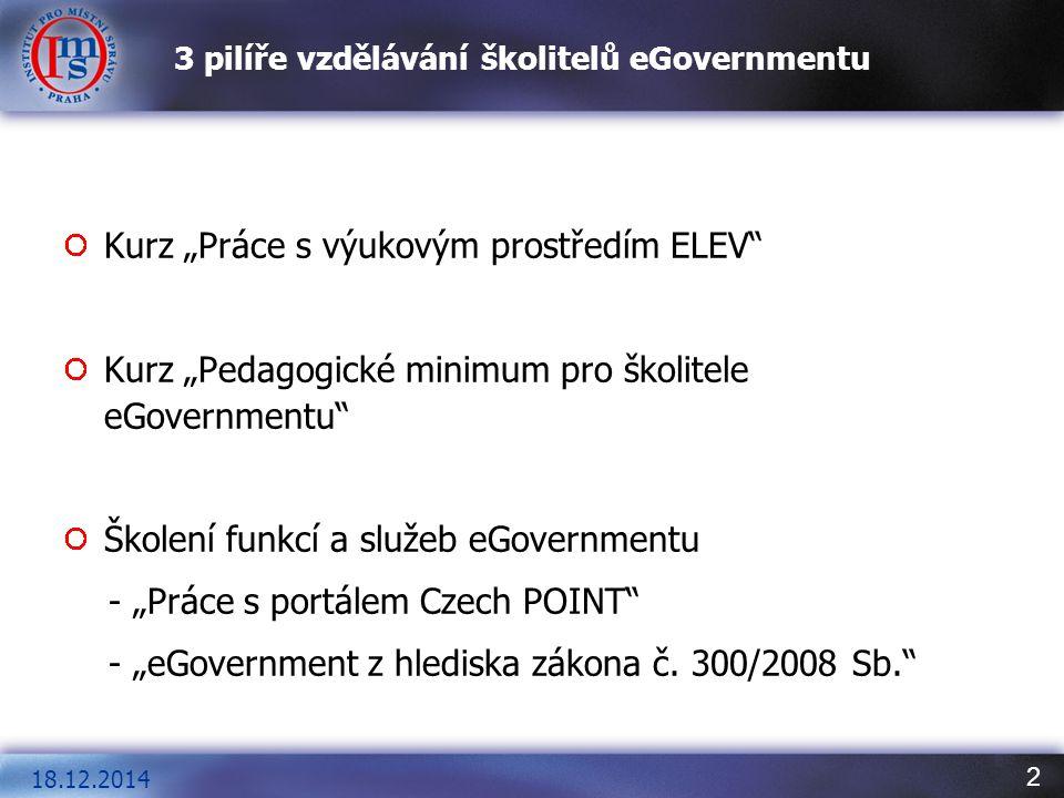 """2 18.12.2014 3 pilíře vzdělávání školitelů eGovernmentu Kurz """"Práce s výukovým prostředím ELEV"""" Kurz """"Pedagogické minimum pro školitele eGovernmentu"""""""