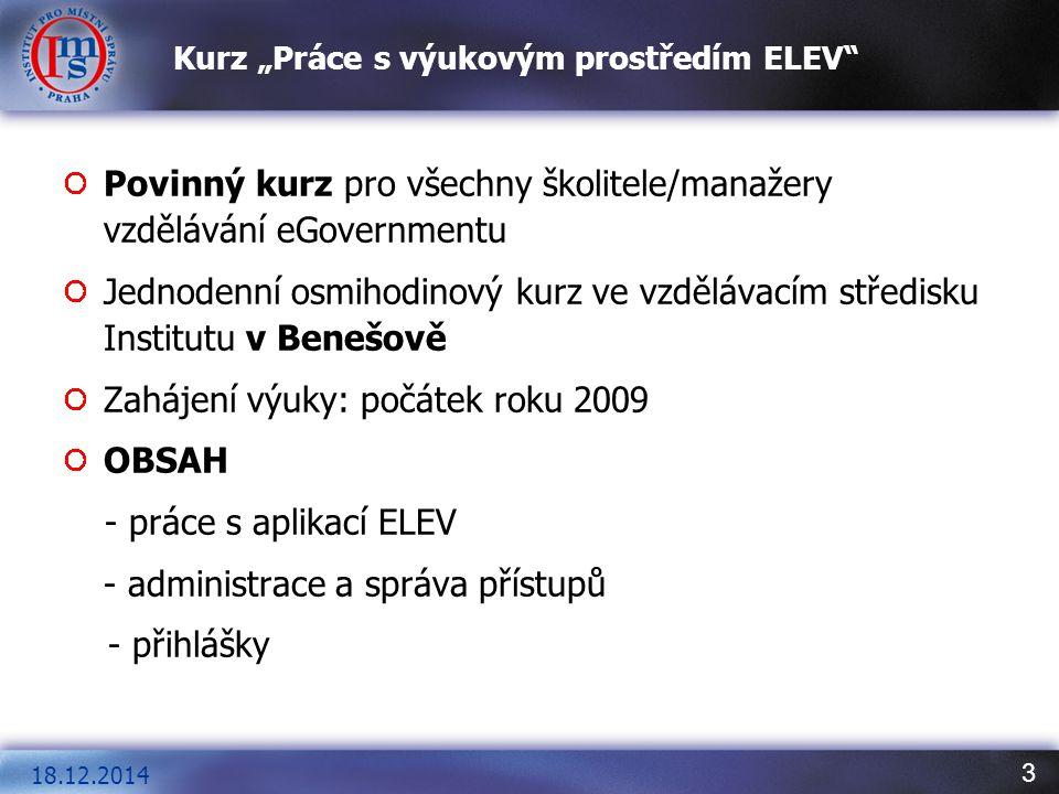 """3 18.12.2014 Kurz """"Práce s výukovým prostředím ELEV"""" Povinný kurz pro všechny školitele/manažery vzdělávání eGovernmentu Jednodenní osmihodinový kurz"""