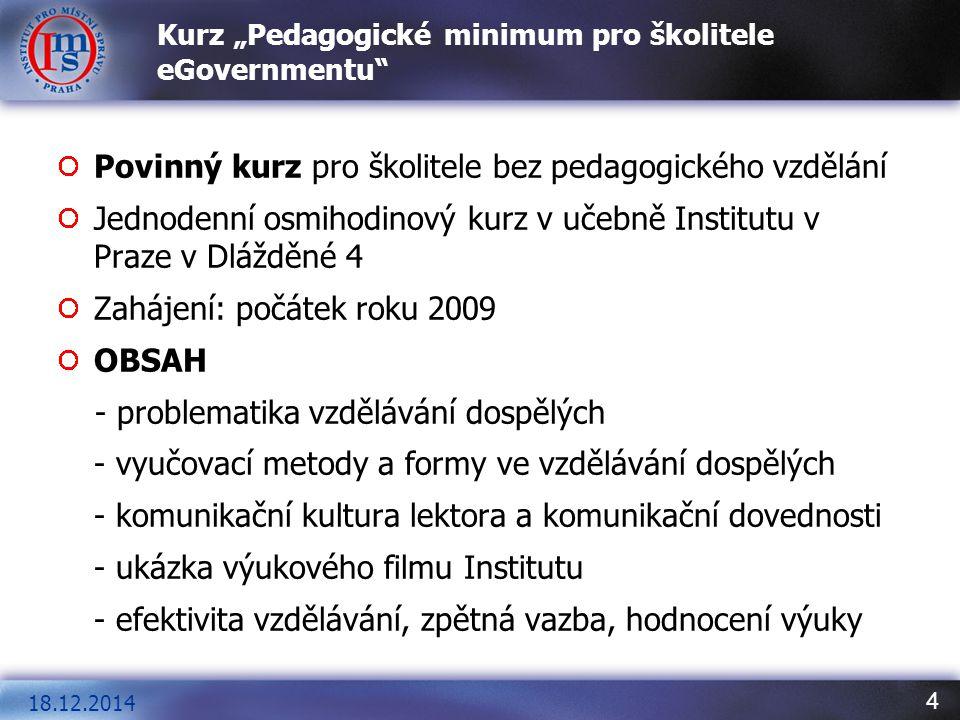 """4 18.12.2014 Kurz """"Pedagogické minimum pro školitele eGovernmentu"""" Povinný kurz pro školitele bez pedagogického vzdělání Jednodenní osmihodinový kurz"""