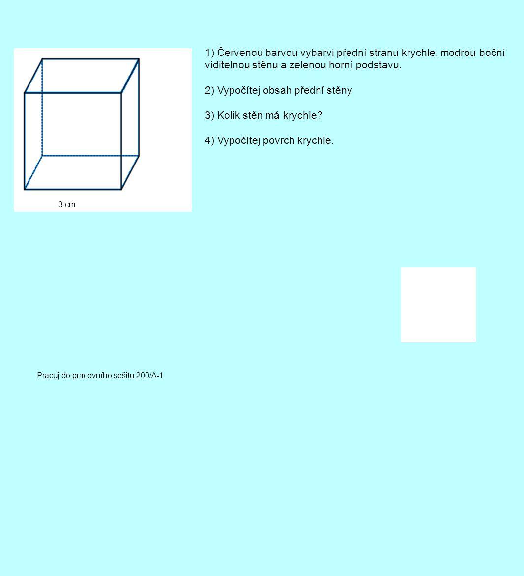 3 cm 1) Červenou barvou vybarvi přední stranu krychle, modrou boční viditelnou stěnu a zelenou horní podstavu. 2) Vypočítej obsah přední stěny 3) Koli
