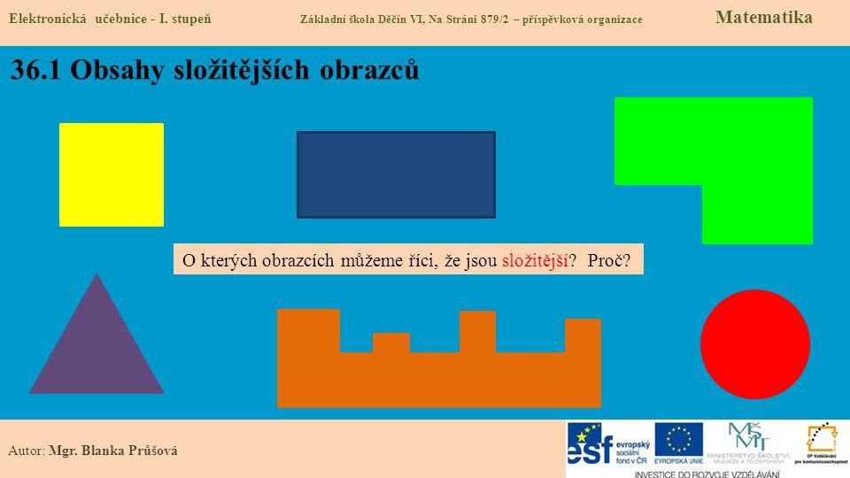 36.1 Obsahy složitějších obrazců Elektronická učebnice - I. stupeň Základní škola Děčín VI, Na Stráni 879/2 – příspěvková organizace Matematika Autor: