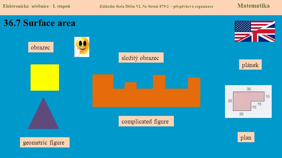 36.7 Surface area Elektronická učebnice - I. stupeň Základní škola Děčín VI, Na Stráni 879/2 – příspěvková organizace Matematika obrazec geometric fig