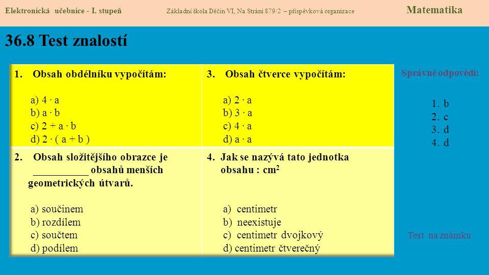 36.8 Test znalostí Správné odpovědi: 1.b 2.c 3.d 4.d Test na známku Elektronická učebnice - I. stupeň Základní škola Děčín VI, Na Stráni 879/2 – přísp