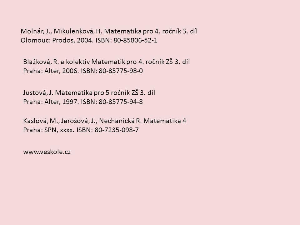 Molnár, J., Mikulenková, H. Matematika pro 4. ročník 3. díl Olomouc: Prodos, 2004. ISBN: 80-85806-52-1 Blažková, R. a kolektiv Matematik pro 4. ročník