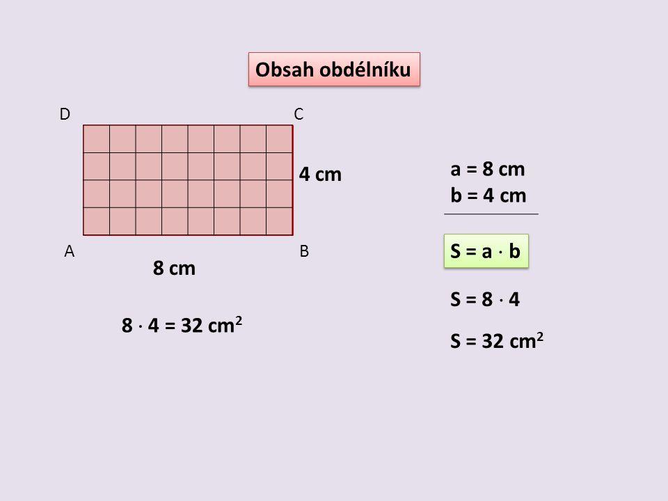 Obsah čtverce AB C D 5 cm 5  5 = 25 cm 2 a = 5 cm S = a  a S = 5  5 S = 25 cm 2