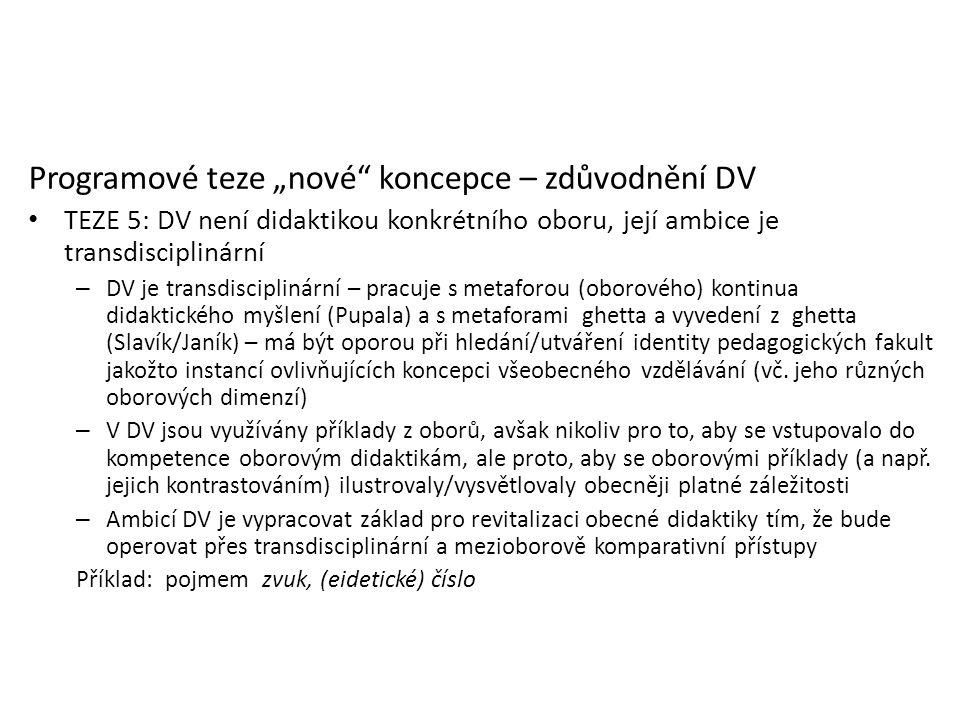 """Programové teze """"nové"""" koncepce – zdůvodnění DV TEZE 5: DV není didaktikou konkrétního oboru, její ambice je transdisciplinární – DV je transdisciplin"""