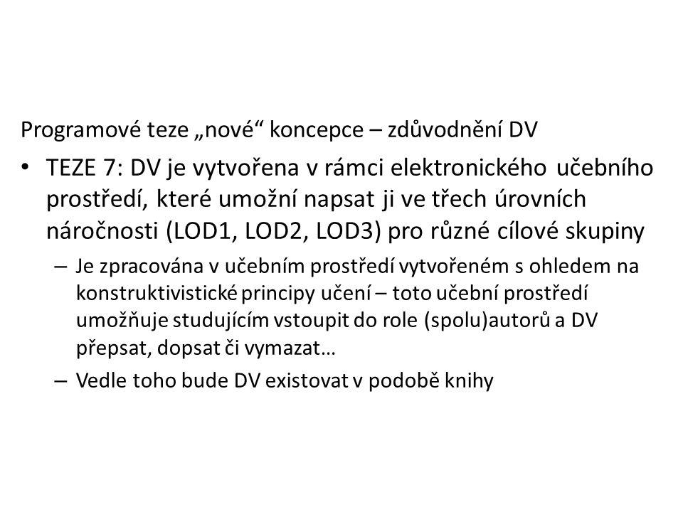 """Programové teze """"nové"""" koncepce – zdůvodnění DV TEZE 7: DV je vytvořena v rámci elektronického učebního prostředí, které umožní napsat ji ve třech úro"""
