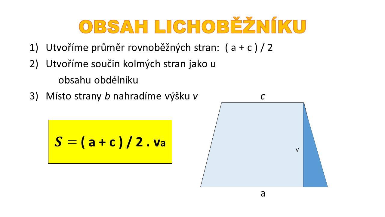 1)Utvoříme průměr rovnoběžných stran: ( a + c ) / 2 2)Utvoříme součin kolmých stran jako u obsahu obdélníku 3)Místo strany b nahradíme výšku vc v v a v