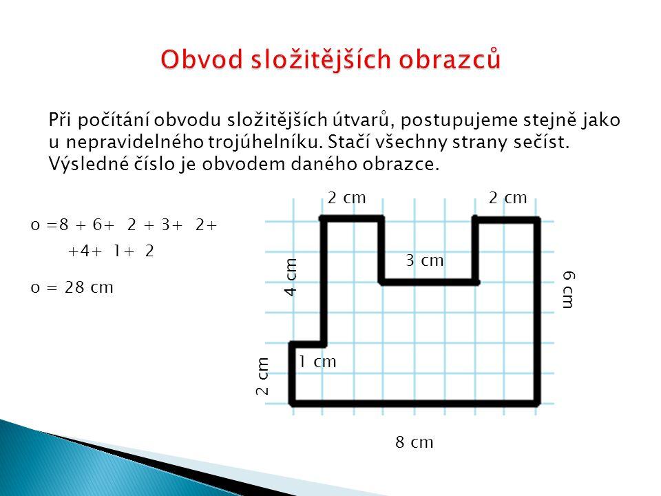 Při počítání obvodu složitějších útvarů, postupujeme stejně jako u nepravidelného trojúhelníku.