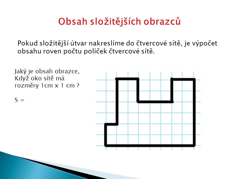 Pokud složitější útvar nakreslíme do čtvercové sítě, je výpočet obsahu roven počtu políček čtvercové sítě.