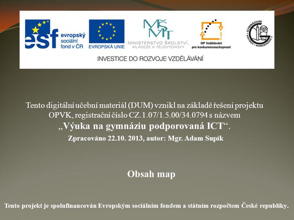 """Obsah map Tento digitální učební materiál (DUM) vznikl na základě řešení projektu OPVK, registrační číslo CZ.1.07/1.5.00/34.0794 s názvem """"Výuka na gy"""