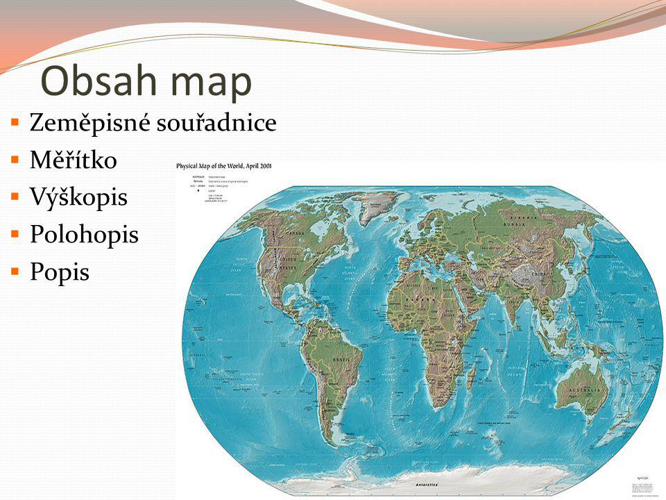 Obsah map  Zeměpisné souřadnice  Měřítko  Výškopis  Polohopis  Popis