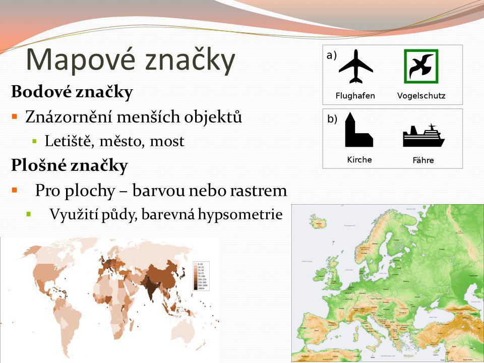 Mapové značky Bodové značky  Znázornění menších objektů  Letiště, město, most Plošné značky  Pro plochy – barvou nebo rastrem  Využití půdy, barev