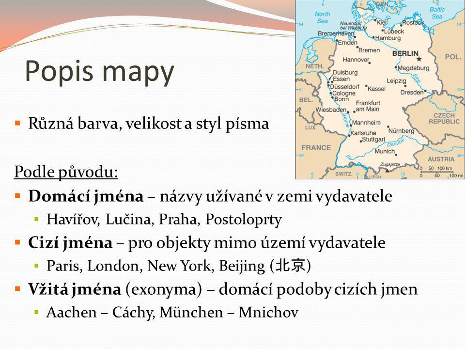 Popis mapy  Různá barva, velikost a styl písma Podle původu:  Domácí jména – názvy užívané v zemi vydavatele  Havířov, Lučina, Praha, Postoloprty 
