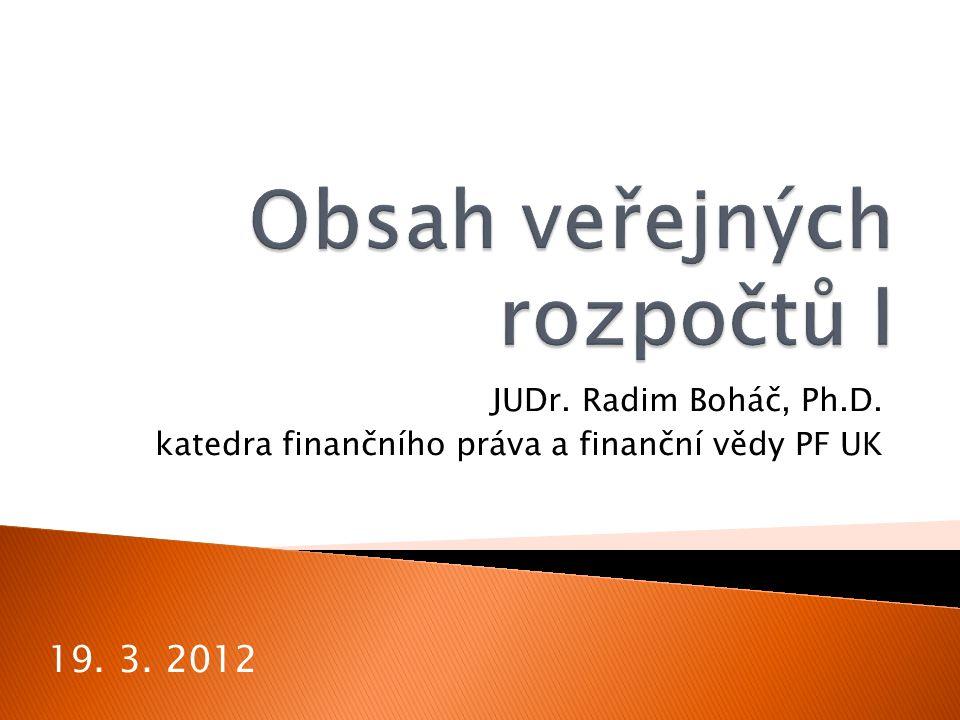 JUDr. Radim Boháč, Ph.D. katedra finančního práva a finanční vědy PF UK 19. 3. 2012