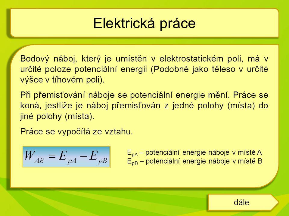 dále Práce v elektrostatickém poli je určena změnou potenciální energie při přemisťování náboje.