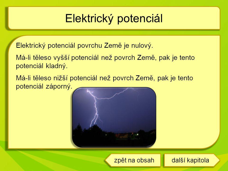 Elektrický potenciál povrchu Země je nulový. Má-li těleso vyšší potenciál než povrch Země, pak je tento potenciál kladný. Má-li těleso nižší potenciál