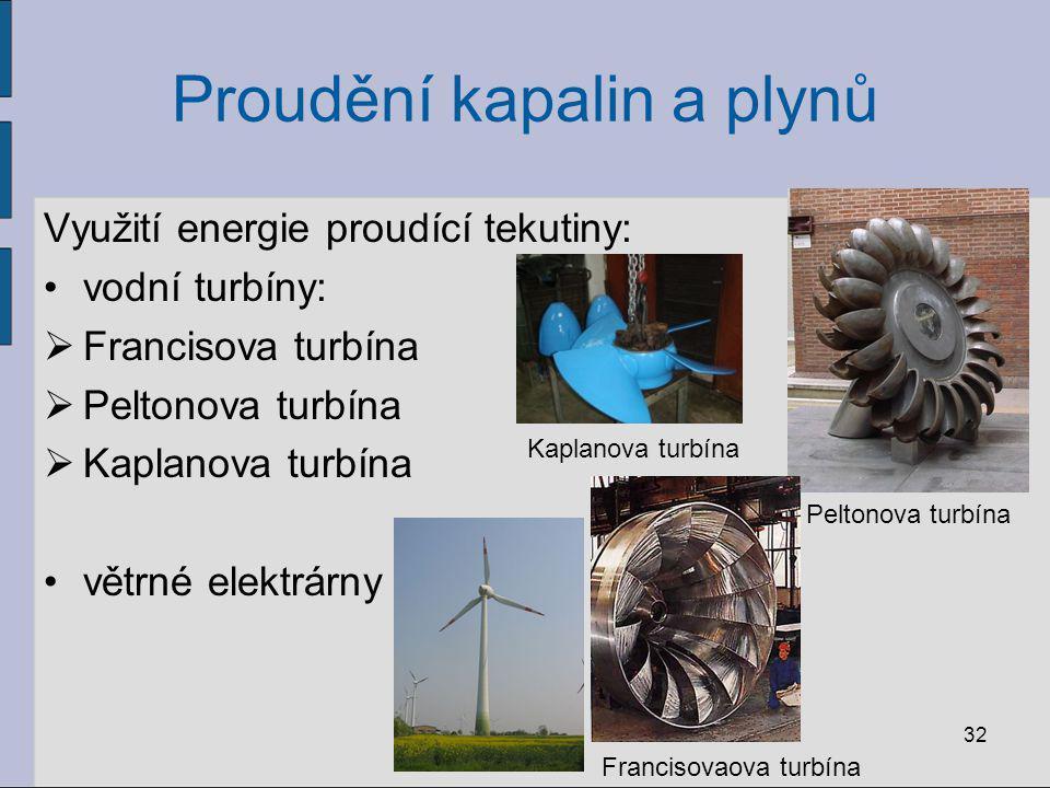 Proudění kapalin a plynů Využití energie proudící tekutiny: vodní turbíny:  Francisova turbína  Peltonova turbína  Kaplanova turbína větrné elektrá