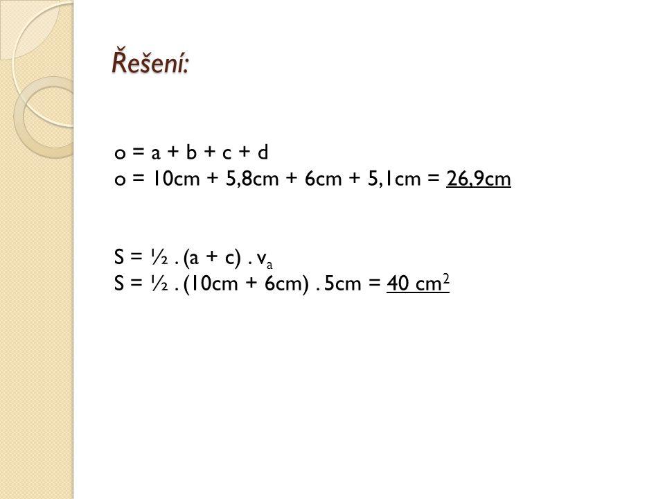 Příklad: Vypočítejte obvod a obsah lichoběžníku ABCD, strana a=10 cm, b=5,8 cm, c=6 cm, d=5,1 cm, příslušná výška ke straně a, v a =5 cm.