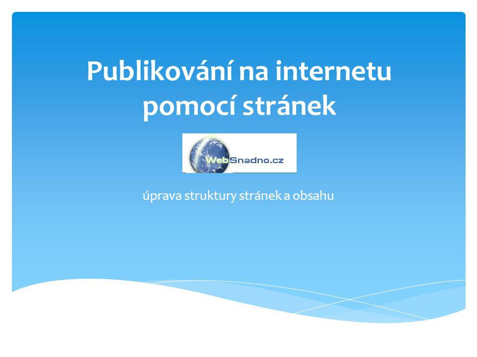 Publikování na internetu pomocí stránek úprava struktury stránek a obsahu