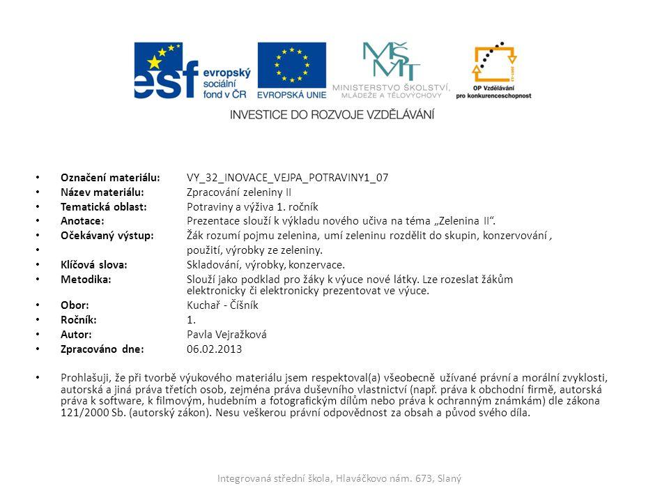 Označení materiálu: VY_32_INOVACE_VEJPA_POTRAVINY1_07 Název materiálu:Zpracování zeleniny II Tematická oblast:Potraviny a výživa 1. ročník Anotace: Pr