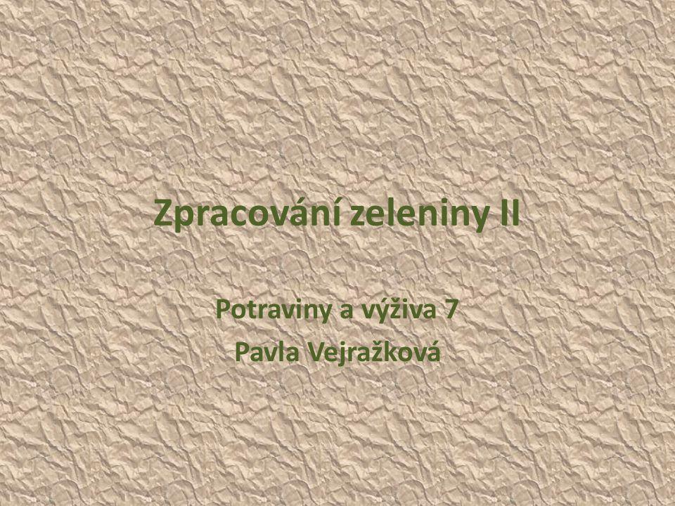 Zpracování zeleniny II Potraviny a výživa 7 Pavla Vejražková