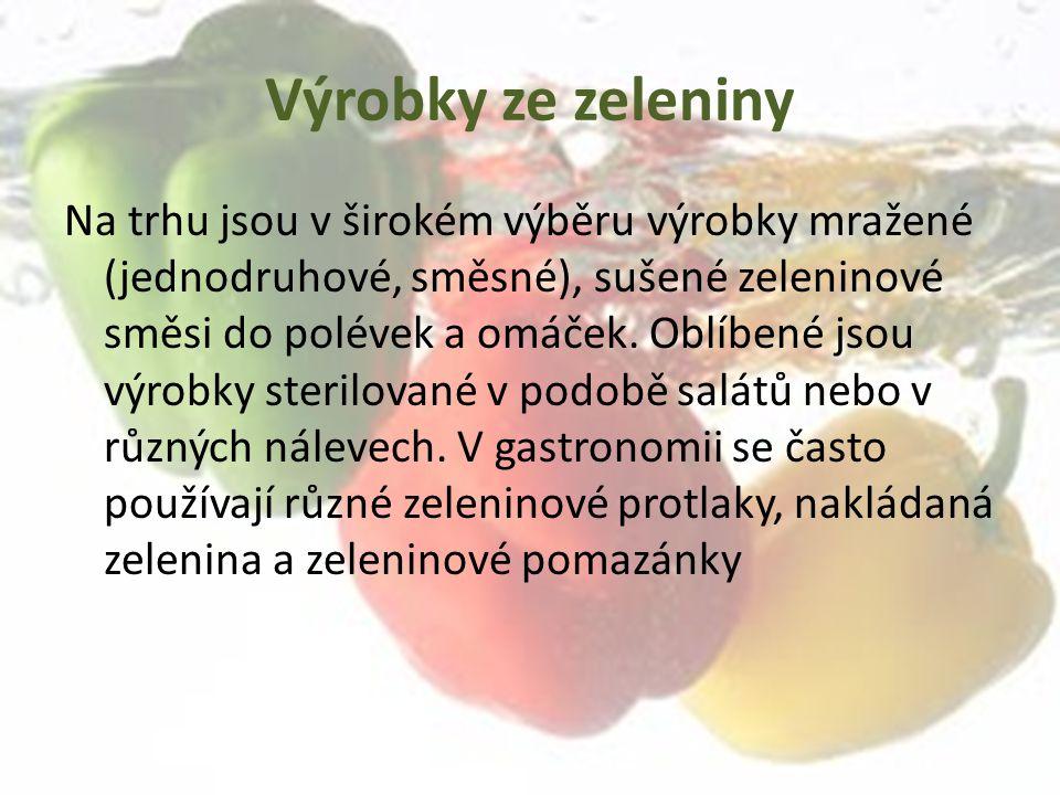 Výrobky ze zeleniny Na trhu jsou v širokém výběru výrobky mražené (jednodruhové, směsné), sušené zeleninové směsi do polévek a omáček. Oblíbené jsou v