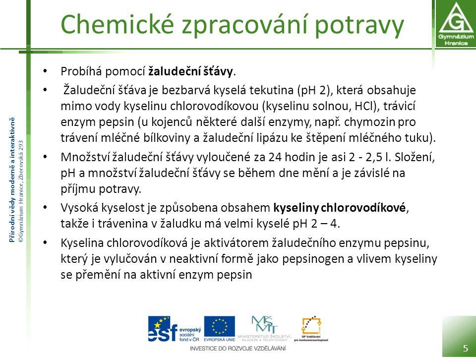 Přírodní vědy moderně a interaktivně ©Gymnázium Hranice, Zborovská 293 Chemické zpracování potravy Probíhá pomocí žaludeční šťávy. Žaludeční šťáva je