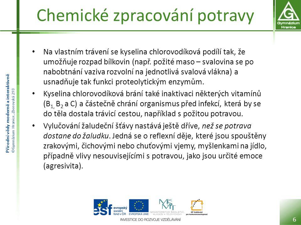 Přírodní vědy moderně a interaktivně ©Gymnázium Hranice, Zborovská 293 Chemické zpracování potravy Na vlastním trávení se kyselina chlorovodíková podí