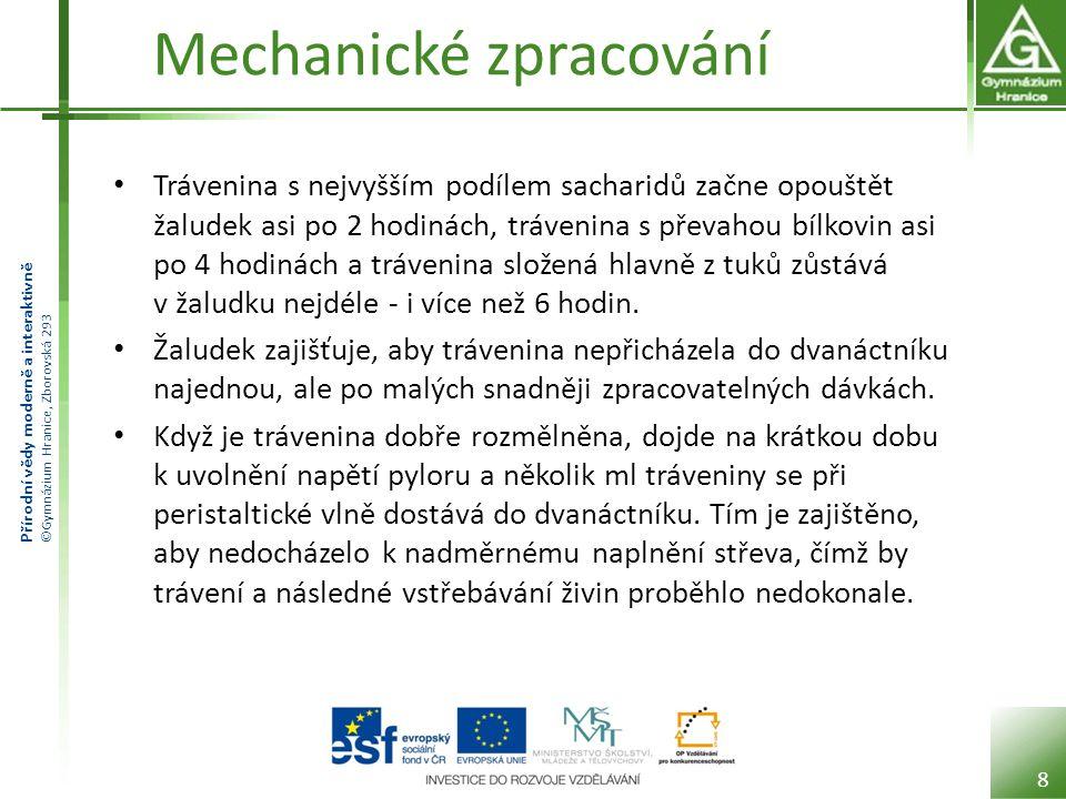 Přírodní vědy moderně a interaktivně ©Gymnázium Hranice, Zborovská 293 Mechanické zpracování Trávenina s nejvyšším podílem sacharidů začne opouštět ža