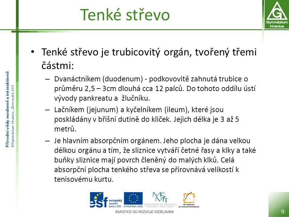 Přírodní vědy moderně a interaktivně ©Gymnázium Hranice, Zborovská 293 Tenké střevo Tenké střevo je trubicovitý orgán, tvořený třemi částmi: – Dvanáct