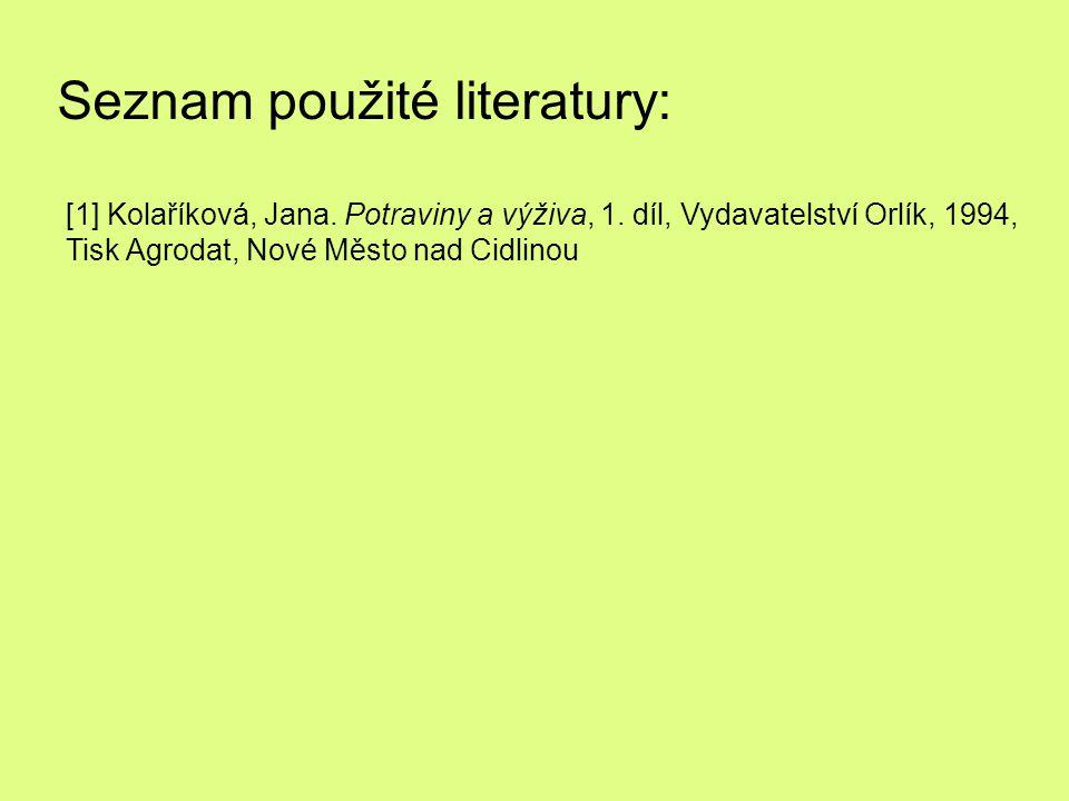 Seznam použité literatury: [1] Kolaříková, Jana. Potraviny a výživa, 1. díl, Vydavatelství Orlík, 1994, Tisk Agrodat, Nové Město nad Cidlinou