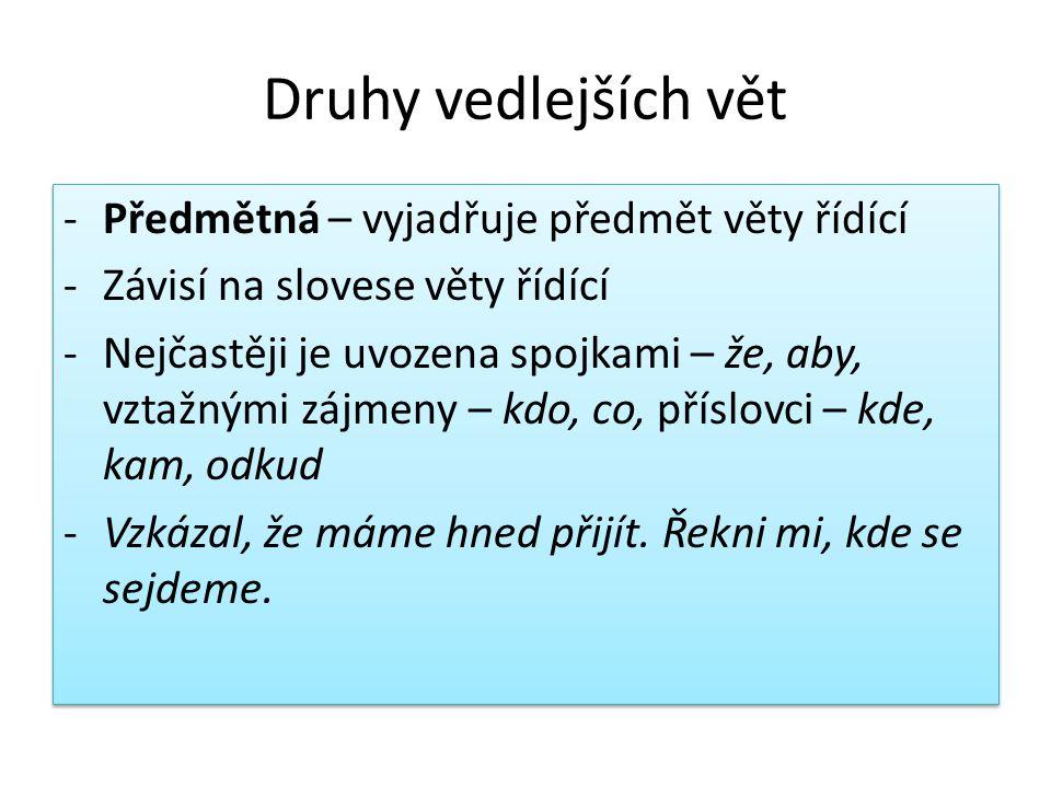 Druhy vedlejších vět -Předmětná – vyjadřuje předmět věty řídící -Závisí na slovese věty řídící -Nejčastěji je uvozena spojkami – že, aby, vztažnými zá