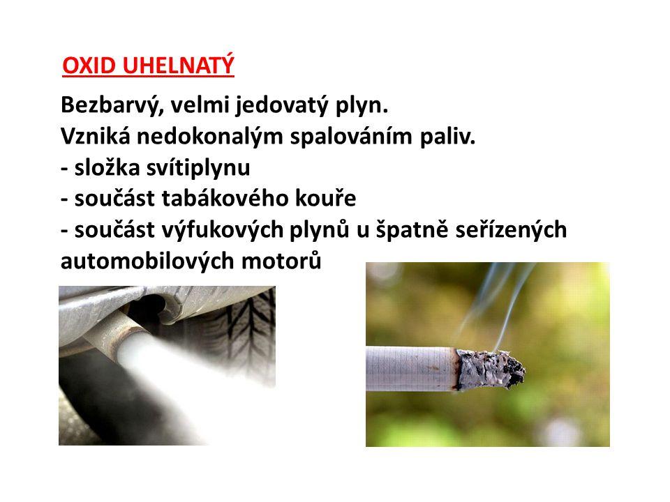 OXID UHELNATÝ Bezbarvý, velmi jedovatý plyn.Vzniká nedokonalým spalováním paliv.