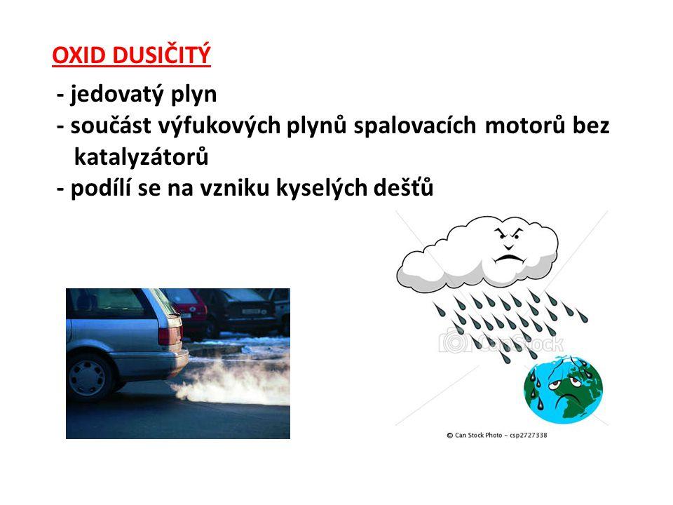 OXID DUSIČITÝ - jedovatý plyn - součást výfukových plynů spalovacích motorů bez katalyzátorů - podílí se na vzniku kyselých dešťů