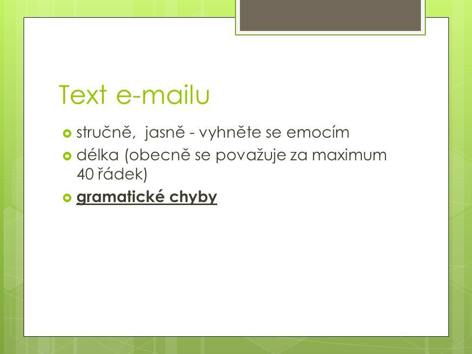 Text e-mailu  stručně, jasně - vyhněte se emocím  délka (obecně se považuje za maximum 40 řádek)  gramatické chyby