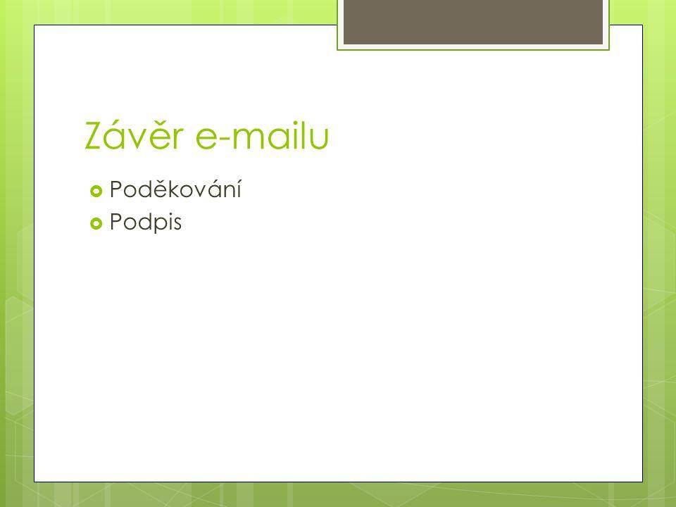 Závěr e-mailu  Poděkování  Podpis
